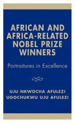African and Africa-Related Nobel Prize Winners: Portraitures in Excellence