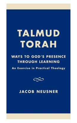 Talmud Torah: Ways to God's Presence Through Learning - An Exercise in Practical Theology