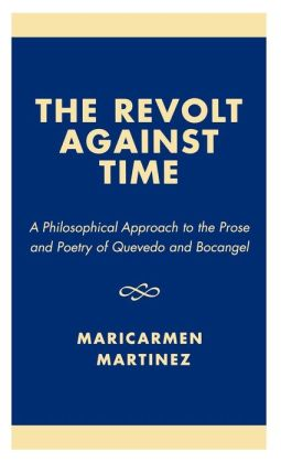 Revolt Against Time: A Philosophical Approach to the Prose and Poetry of Quevedo and Bocangel