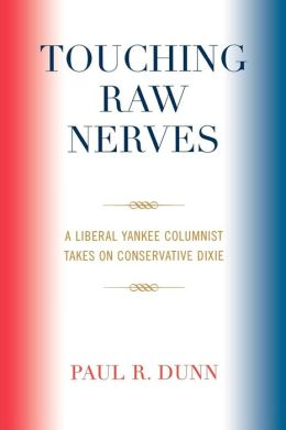 Touching Raw Nerves: A Liberal Yankee Columnist Takes on Conservative Dixie