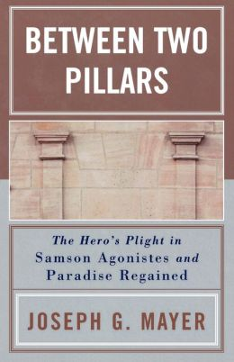 Between Two Pillars: The Hero's Plight in Samson Agonistes and Paradise Regained