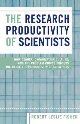 Research Productivity of Scientists: How Gender, Organization Culture, and the Problem Choice Process Influence the Productivity of Scientists