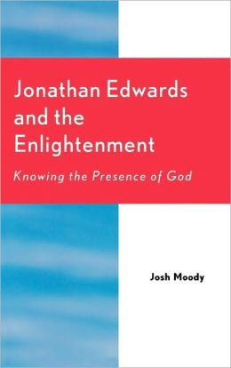 Jonathan Edwards and the Enlightenment: Knowing the Presence of God