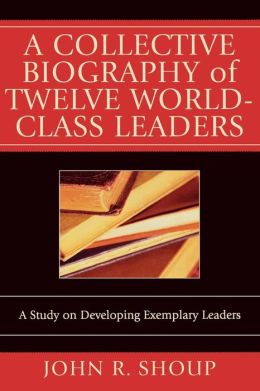 Collective Biography Of Twelve World-Class Leaders