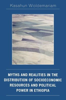 Myths and Realities in the Distribution of Socioeconomic Resources and Political Power in Ethiopia