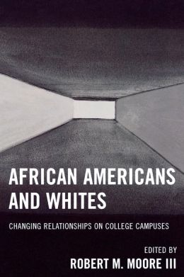 African Americans and Whites: Changing Relationships on College Campuses