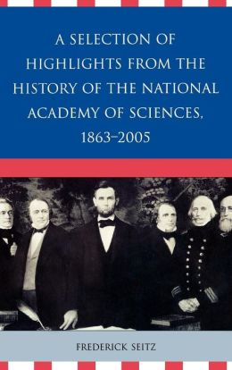 Selection Of Highlights From The History Of The National Academy Of Sciences, 1863d2005