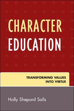 Character Education: Transforming Values into Virtue