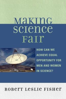 Making Science Fair: How Can We Achieve Equal Opportunity for Men and Women in Science?