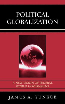 Political Globalization: A New Vision of Federal World Government