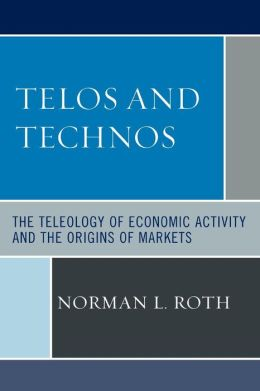 Telos and Technos: The Teleology of Economic Activity and the Origins of Markets