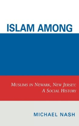 Islam Among Urban Blacks: Muslims in Newark, New Jersey: A Social History