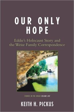 Our Only Hope: Eddie's Holocaust Story and the Weisz Family Correspondence