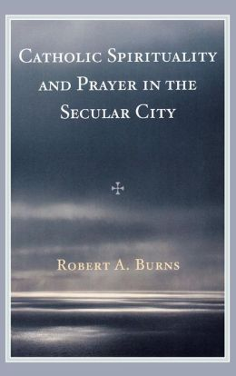 Catholic Spirituality and Prayer in the Secular City