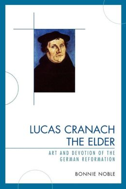 Lucas Cranach the Elder: Art and Devotion of the German Reformation