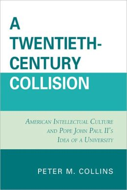 A Twentieth-Century Collision: American Intellectual Culture and Pope John Paul II's Idea of a University