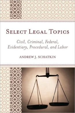 Select Legal Topics: Civil, Criminal, Federal, Evidentiary, Procedural, and Labor