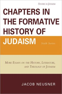 Chapters in the Formative History of Judaism: Sixth Series: More Essays on the History, Literature, and Theology of Judaism
