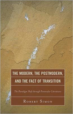 The Modern, the Postmodern, and the Fact of Transition: The Paradigm Shift through Peninsular Literatures
