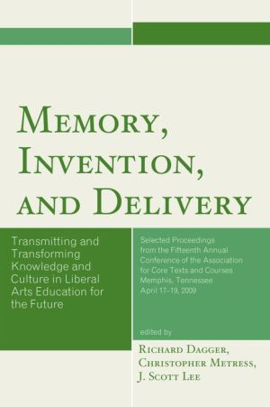 Memory, Invention, and Delivery: Transmitting and Transforming Knowledge and Culture in Liberal Arts Education for the Future. Selected Proceedings from the Fifteenth Annual Conference of the Association for Core Texts and Courses