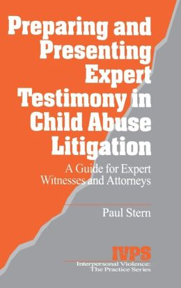 Preparing and Presenting Expert Testimony in Child Abuse Litigation: A Guide for Expert Witnesses and Attorneys