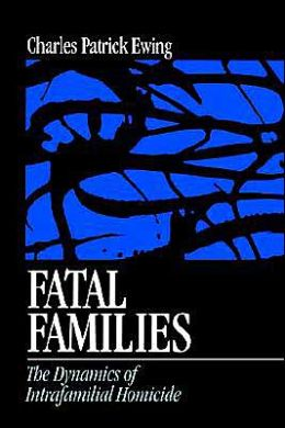 Fatal Families: The Dynamics of Intrafamilial Homicide