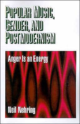 Popular Music, Gender and Postmodernism: Anger Is an Energy