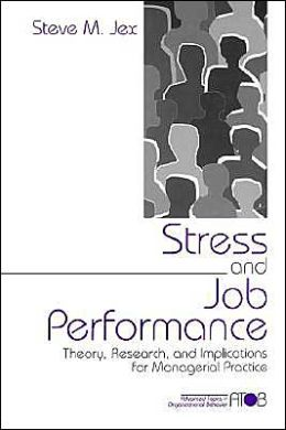 Stress and Job Performance: Theory, Research, and Implications for Managerial Practice