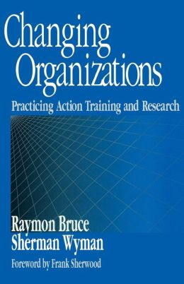 Changing Organizations: Practicing Action Training and Research
