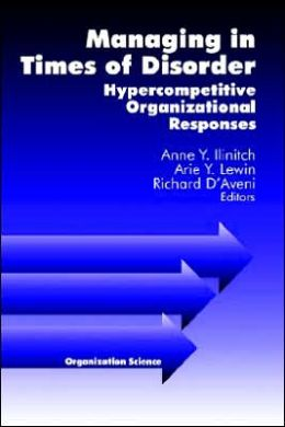 Managing in Times of Disorder: Hypercompetitive Organizational Responses