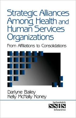 Strategic Alliances Among Health And Human Services Organizations