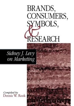 Brands, Consumers, Symbols and Research: Sidney J Levy on Marketing