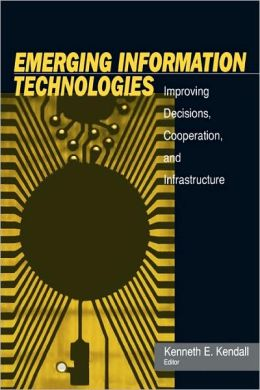 Emerging Information Technology: Improving Decisions, Cooperation, and Infrastructure