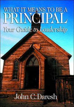 What It Means to Be a Principal : Your Guide to Leadership