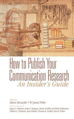 How to Publish Your Communication Research: An Insider's Guide