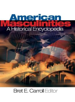 American Masculinities: A Historical Encyclopedia