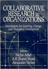 Collaborative Research in Organizations: Foundations for Learning, Change, and Theoretical Development