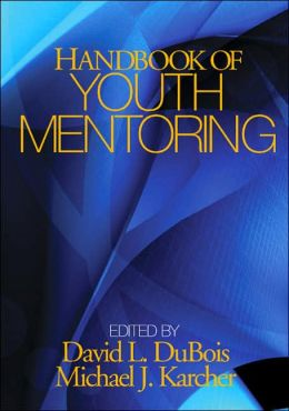 Handbook of Youth Mentoring (Sage Program on Applied Developmental Science Series)