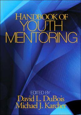 Handbook of Youth Mentoring (Sage Program on Applied Developmental Science Series)