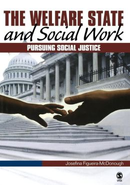 The Welfare State and Social Work: Pursuing Social Justice