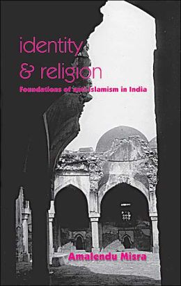 Identity and Religion: Foundations of Anti-Islamism in India