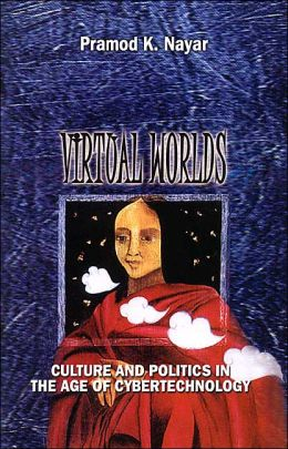 Virtual Worlds: Culture and Politics in the Age of Cybertechnology