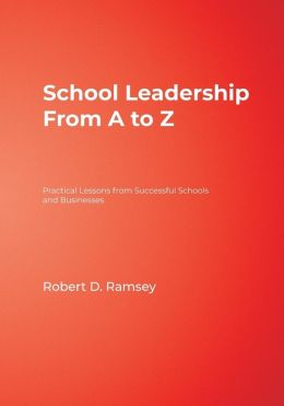 School Leadership From A to Z: Practical Lessons from Successful Schools and Businesses