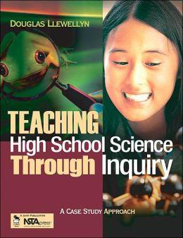 Teaching High School Science Through Inquiry: A Case Study Approach