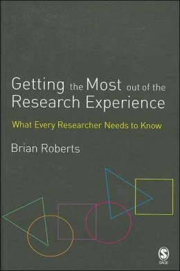 Getting the Most Out of the Research Experience: What Every Researcher Needs to Know
