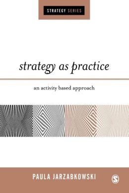 Strategy as Practice: An Activity-Based Approach (Strategy Series)