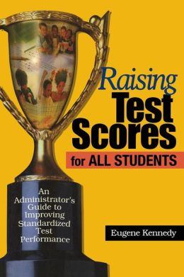 Raising Test Scores for All Students: An Administrator's Guide to Improving Standardized Test Performance