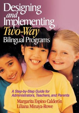 Designing and Implementing Two-Way Bilingual Programs: A Step-by-Step Guide for Administrators, Teachers and Parents