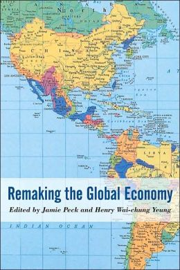 Remaking the Global Economy: Economic-Geographical Perspectives