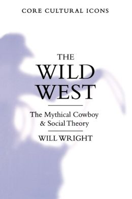 The Wild West: The Mythical Cowboy and Social Theory